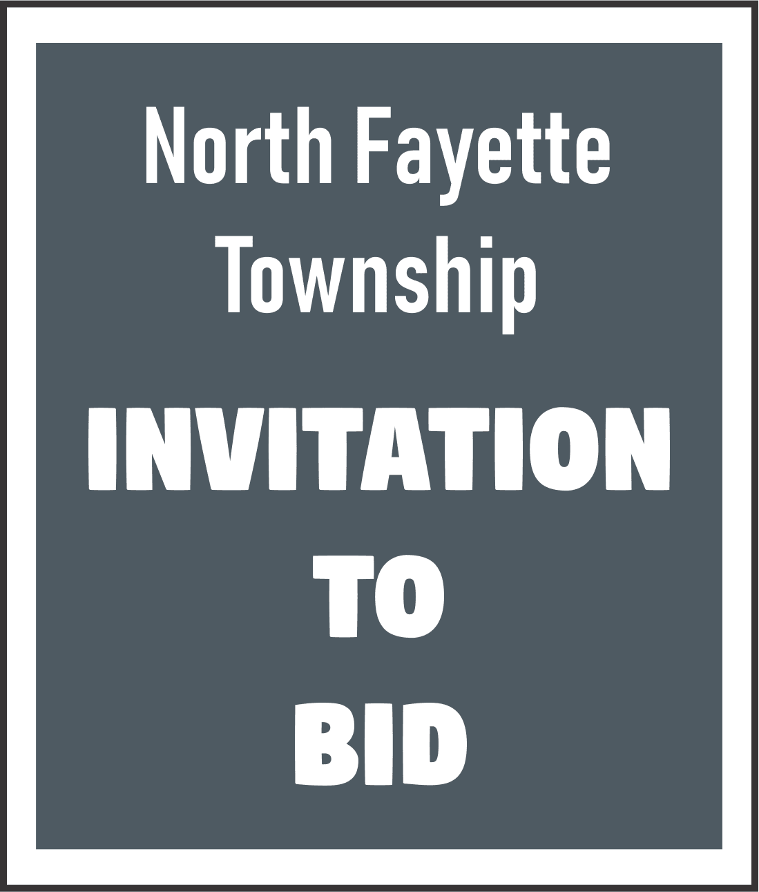 "Graphic with the words ""North Fayette Township Invitation to Bid"""